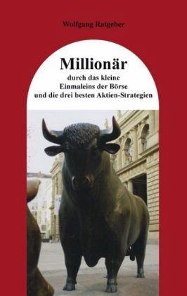 Millionär durch das kleine Einmaleins der Börse und die drei besten Aktien-Strategien - Ratgeber, Wolfgang