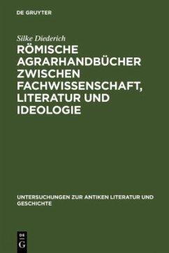 Römische Agrarhandbücher zwischen Fachwissenschaft, Literatur und Ideologie - Diederich, Silke