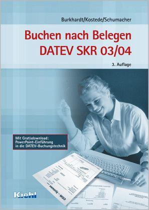 Buchen nach Belegen DATEV SKR 03/04 - Burkhardt, Fritz; Kostede, Wilhelm; Schumacher, Bernt