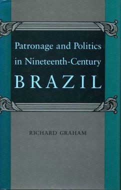 Patronage and Politics in Nineteenth-Century Brazil - Graham, Richard
