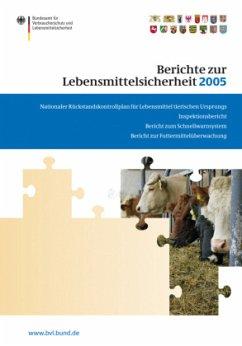Berichte zur Lebensmittelsicherheit 2005 - Bundesamt für Verbraucherschutz und Lebensmittelsicherheit (BVL) (Hrsg.)