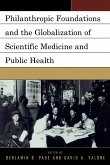 Philanthropic Foundations and the Globalization of Scientific Medicine and Public Health