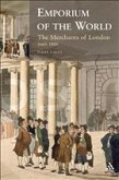 Emporium of the World: the Merchants of London 1660-1800