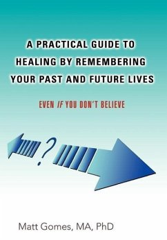 A Practical Guide to Healing by Remembering Your Past and Future Lives
