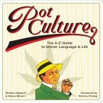 Pot Culture: The A-Z Guide to Stoner Language & Life