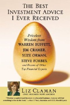 The Best Investment Advice I Ever Received: Priceless Wisdom from Warren Buffett, Jim Cramer, Suze Orman, Steve Forbes, and Dozens of Other Top Financ - Claman, Liz