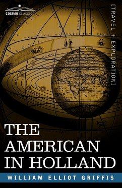 The American in Holland - Griffis, William Elliot