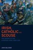 Irish, Catholic and Scouse: The History of the Liverpool-Irish, 1800-1939