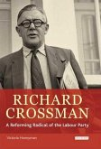 Richard Crossman: A Reforming Radical of the Labour Party