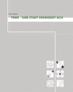 TRIER EINE STADT VERÄNDERT SICH - Dietze, Peter