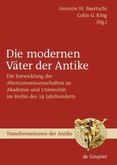 Die modernen Väter der Antike - Baertschi, Annette M. / King, Colin G. (Hrsg.)