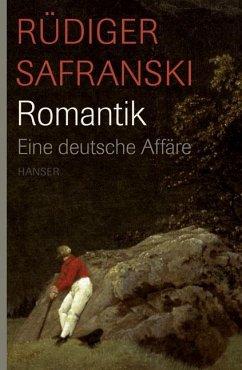Romantik. Eine deutsche Affäre - Safranski, Rüdiger