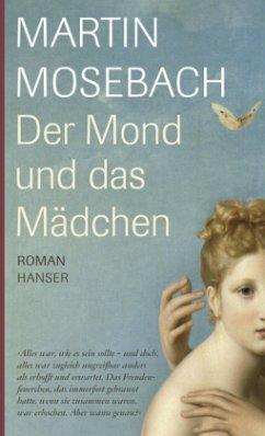 Der Mond und das Mädchen - Mosebach, Martin