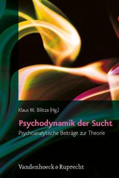 Psychodynamik der Sucht - Bilitza, Klaus W. (Hrsg.)