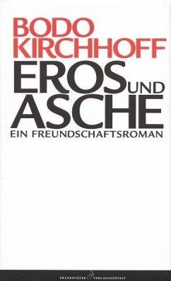 Eros und Asche. Ein Freundschaftsroman - Kirchhoff, Bodo