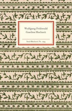Goethes Hochzeit - Frühwald, Wolfgang