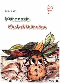 Prinzessin Kartoffelinchen - Schütz, Heike