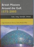 British Missions Around the Gulf, 1575-2005: Iran, Iraq, Kuwait, Oman