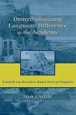 Demythologizing Language Difference in the Academy: Establishing Discipline-Based Writing Programs
