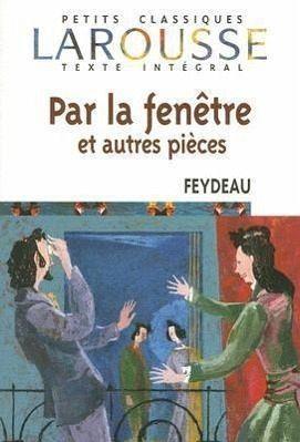 Par la fenetre et autres pieces von georges feydeau buch for Par la fenetre feydeau