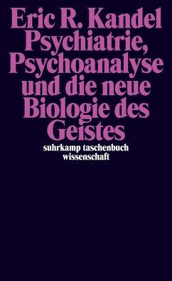 Psychiatrie, Psychoanalyse und die neue Biologie des Geistes - Kandel, Eric R.