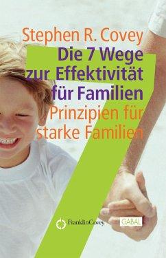 Die 7 Wege zur Effektivität für Familien - Covey, Stephen R.