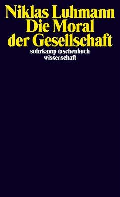 Die Moral der Gesellschaft - Luhmann, Niklas
