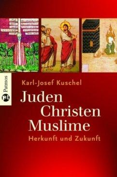 Juden - Christen - Muslime - Kuschel, Karl-Josef