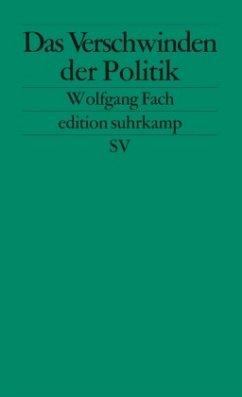 Das Verschwinden der Politik - Fach, Wolfgang