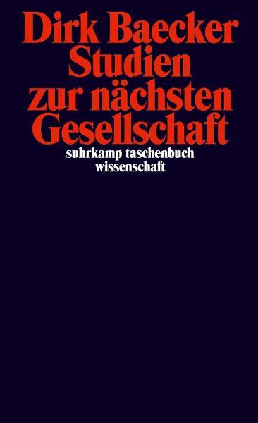 Studien zur nächsten Gesellschaft - Baecker, Dirk