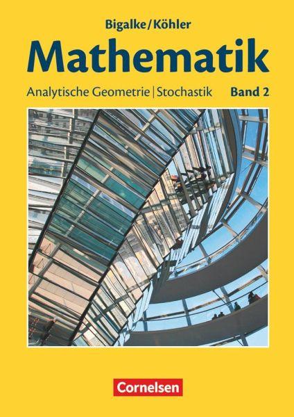 Mathematik Sekundarstufe II. Allgemeine Ausgabe 02. Analytische Geometrie, Stochastik Bd.2