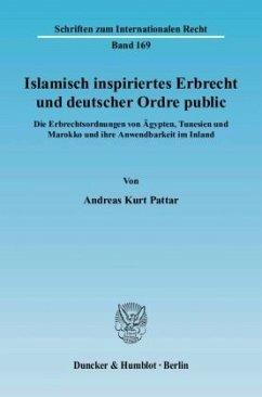 Islamisch inspiriertes Erbrecht und deutscher Ordre public - Pattar, Andreas K.