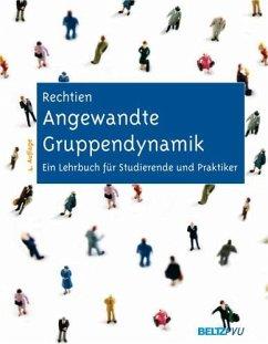 Angewandte Gruppendynamik - Rechtien, Wolfgang