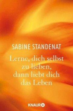 Lerne, dich selbst zu lieben, dann liebt dich das Leben - Standenat, Sabine