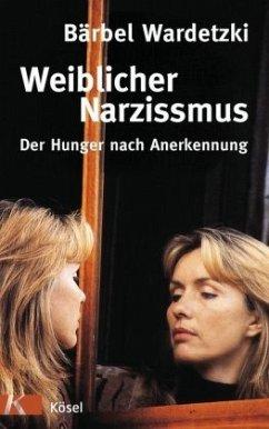 Weiblicher Narzissmus - Wardetzki, Bärbel
