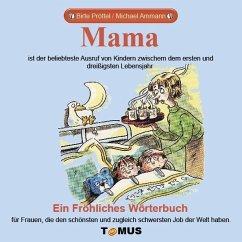 Mama. Ein fröhliches Wörterbuch - Pröttel, Birte; Bock, Guido