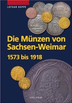 Die Münzen des Hauses Sachsen-Weimar 1573 – 1918 - Koppe, Lothar