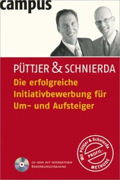 Die erfolgreiche Initiativbewerbung für Um- und Aufsteiger - Püttjer, Christian; Schnierda, Uwe