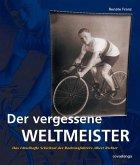 Der vergessene Weltmeister. Das rätselhafte Schicksal des Radrennfahrers Albert Richter