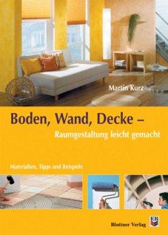 Boden, Wand, Decke - Raumgestaltung leicht gemacht - Kurz, Martin