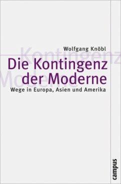 Die Kontingenz der Moderne - Knöbl, Wolfgang