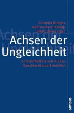 Achsen der Ungleichheit - Klinger, Cornelia / Knapp, Gudrun-Axeli / Sauer, Birgit (Hgg.)
