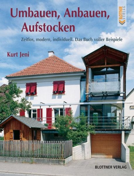 umbauen anbauen aufstocken von kurt jeni buch. Black Bedroom Furniture Sets. Home Design Ideas