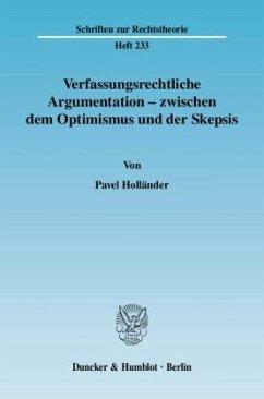 Verfassungsrechtliche Argumentation - zwischen dem Optimismus und der Skepsis - Holländer, Pavel