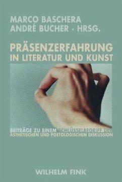 Präsenzerfahrung in Literatur und Kunst - Bucher, André / Baschera, Marco (Hrsg.)