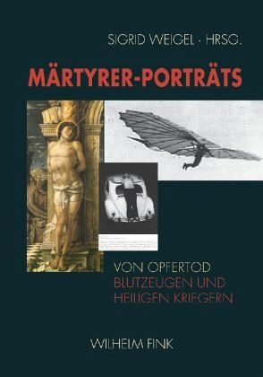 Märtyrer-Porträts - Weigel, Sigrid (Hrsg.)