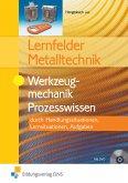 Lernfelder Metalltechnik. Werkzeugmechanik. Prozesswissen