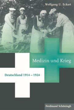 Medizin, Krieg und Gesellschaft: Deutschland 1914-1924 - Eckart, Wolfgang U.