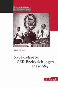 Die Sekretäre der SED-Bezirksleitungen 1952-1989 - Niemann, Mario