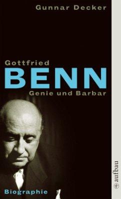 Gottfried Benn. Genie und Barbar - Decker, Gunnar